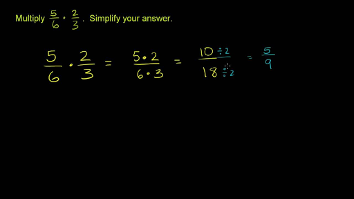 multiplying 2 fractions: 5/6 x 2/3 (video) | khan academy