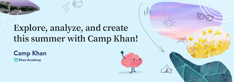 Join us for Camp Khan! [May - August 2019] (article) | Khan Academy