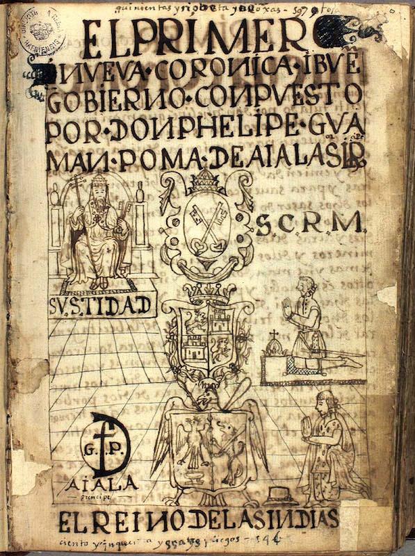 Página de título de Felipe Guaman Poma de Ayala, La primera nueva crónica y el buen gobierno, c.  1615 (La Biblioteca Real Danesa, Copenhague)